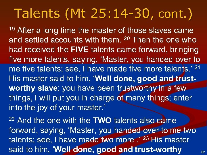Talents (Mt 25: 14 -30, cont. ) After a long time the master of
