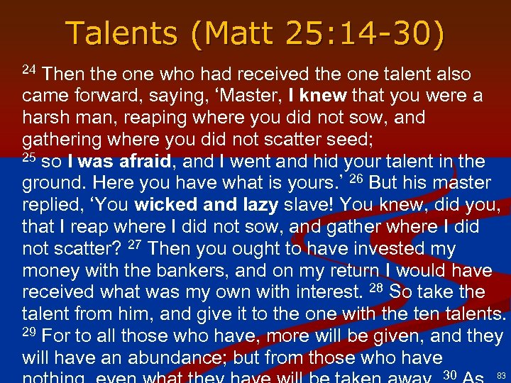 Talents (Matt 25: 14 -30) Then the one who had received the one talent