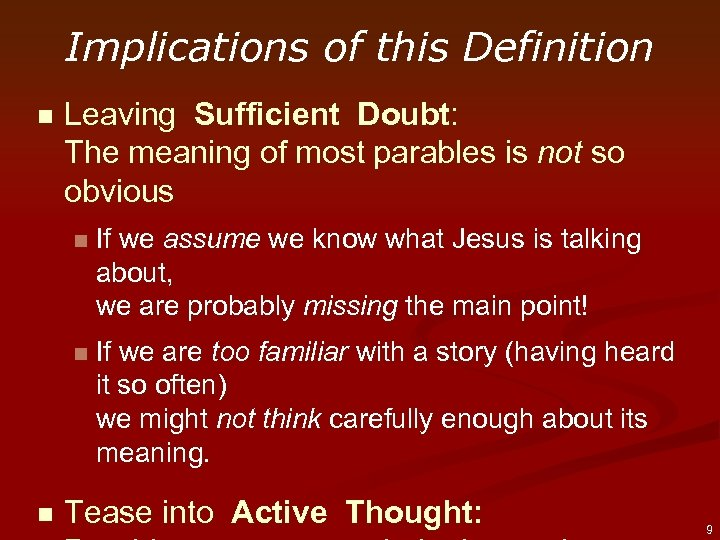 Implications of this Definition n Leaving Sufficient Doubt: The meaning of most parables is