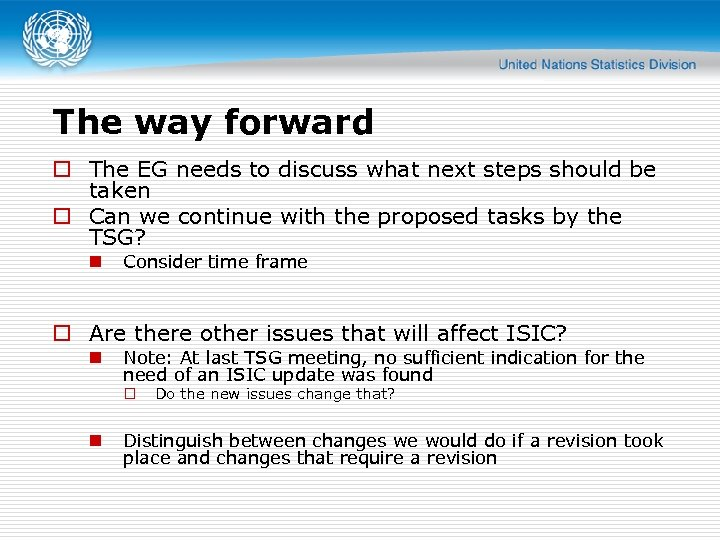 The way forward o The EG needs to discuss what next steps should be