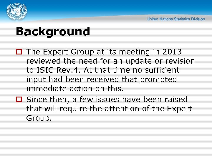 Background o The Expert Group at its meeting in 2013 reviewed the need for