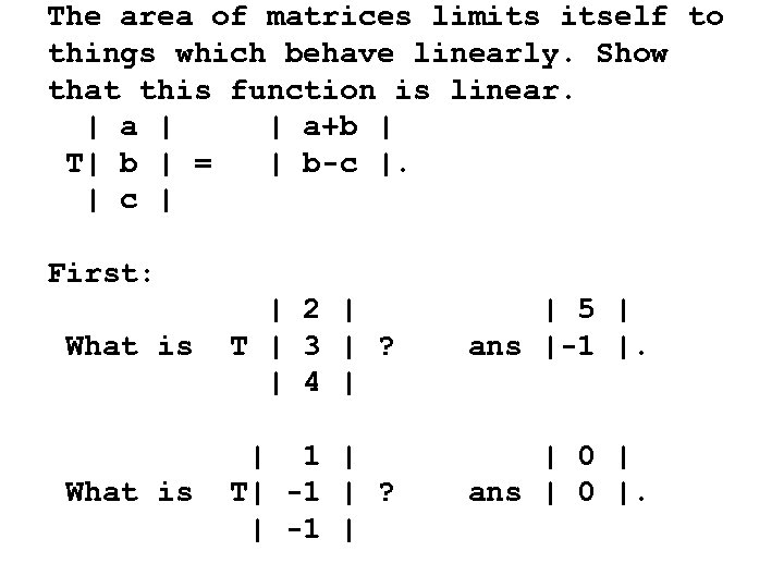 The area of matrices limits itself to things which behave linearly. Show that this