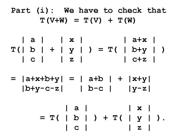 Part (i): We have to check that T(V+W) = T(V) + T(W) | a