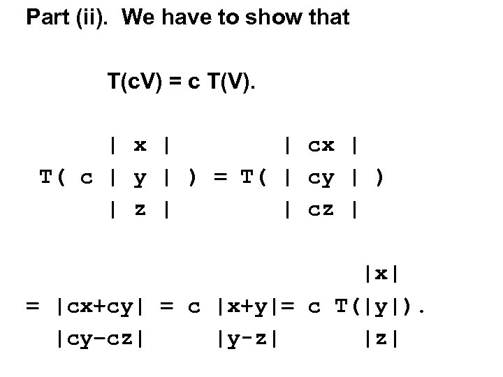 Part (ii). We have to show that T(c. V) = c T(V). | x