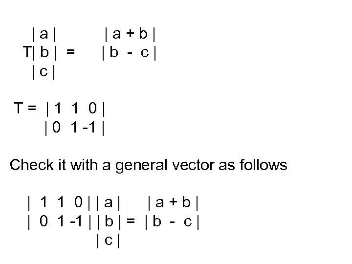 |a| T| b | = |c| |a+b| |b - c| T= |1 1 0|