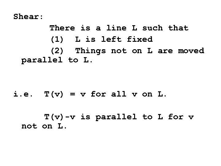 Shear: There is a line L such that (1) L is left fixed (2)