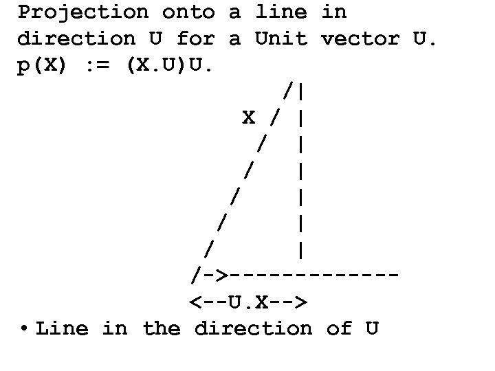 Projection onto a line in direction U for a Unit vector U. p(X) :