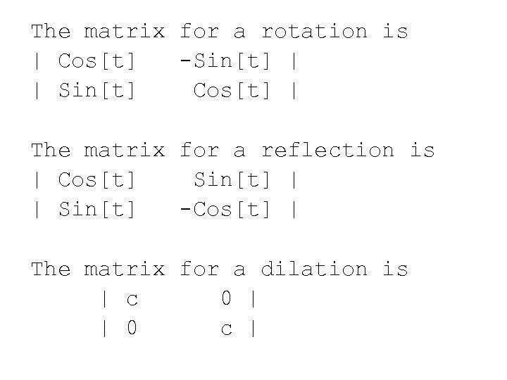 The matrix for a rotation is | Cos[t] -Sin[t] | | Sin[t] Cos[t] |
