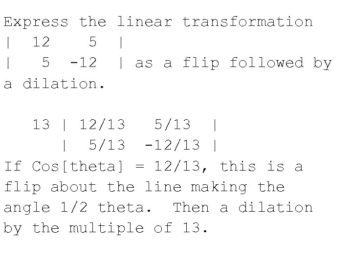 Express the linear transformation | 12 5 | | 5 -12 | as a