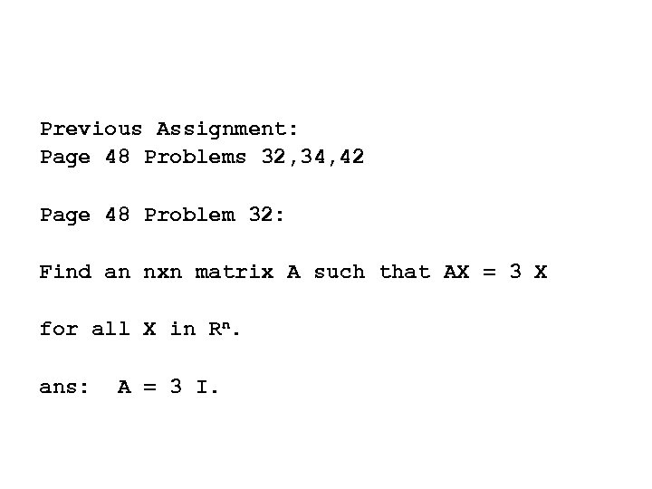 Previous Assignment: Page 48 Problems 32, 34, 42 Page 48 Problem 32: Find an