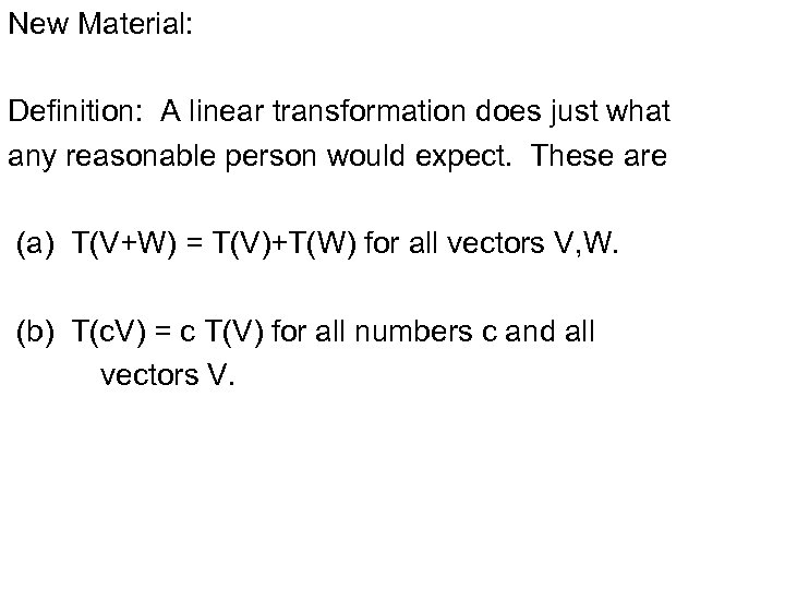 New Material: Definition: A linear transformation does just what any reasonable person would expect.
