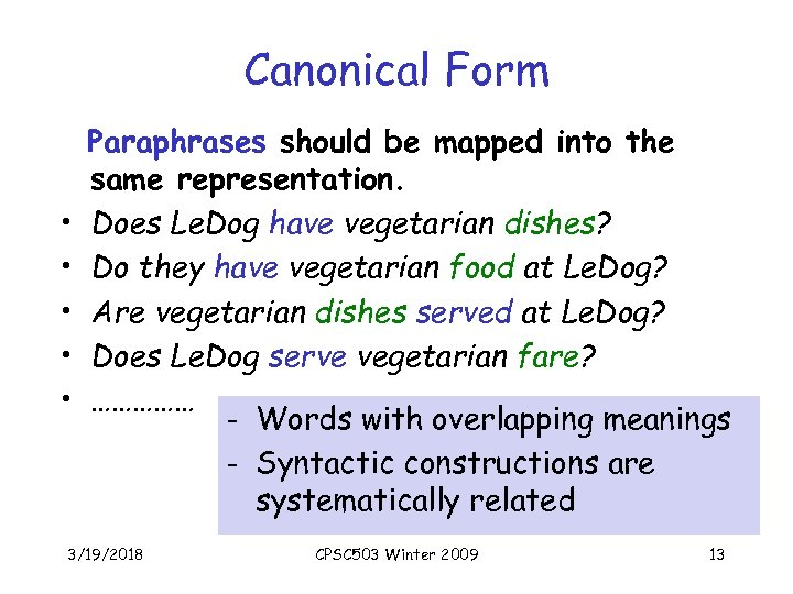 Canonical Form • • • Paraphrases should be mapped into the same representation. Does