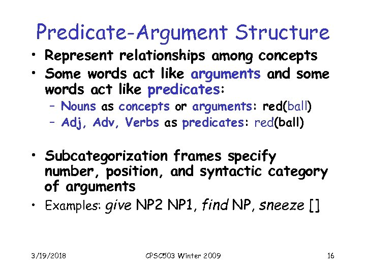 Predicate-Argument Structure • Represent relationships among concepts • Some words act like arguments and
