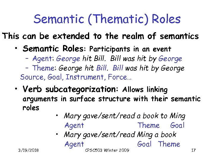 Semantic (Thematic) Roles This can be extended to the realm of semantics • Semantic