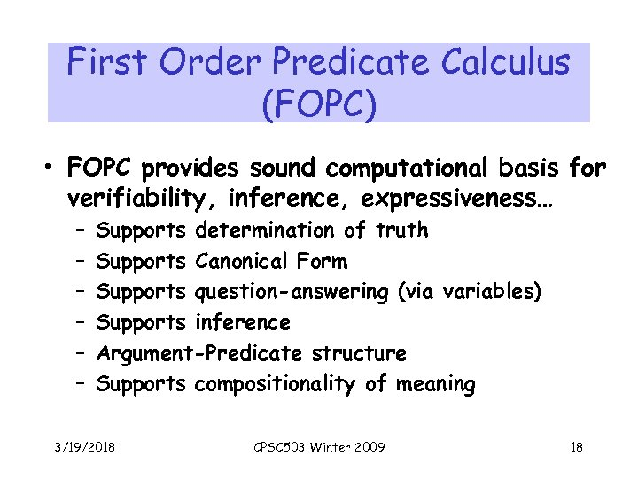 First Order Predicate Calculus (FOPC) • FOPC provides sound computational basis for verifiability, inference,