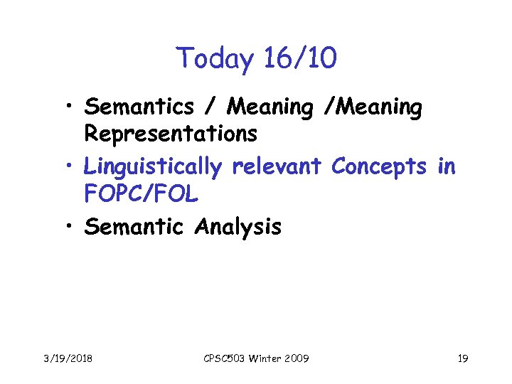 Today 16/10 • Semantics / Meaning /Meaning Representations • Linguistically relevant Concepts in FOPC/FOL