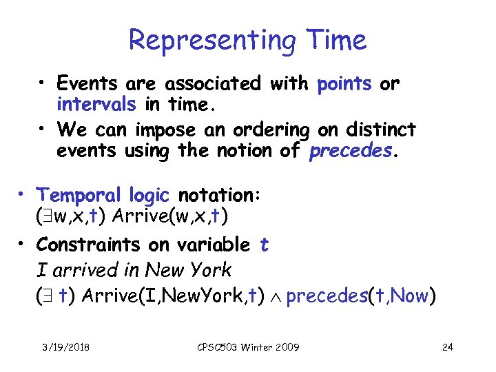 Representing Time • Events are associated with points or intervals in time. • We