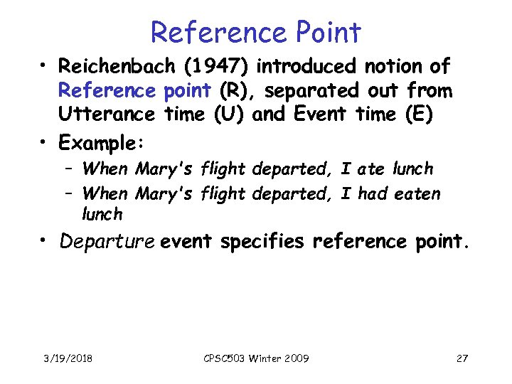 Reference Point • Reichenbach (1947) introduced notion of Reference point (R), separated out from