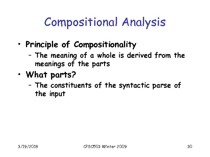 Compositional Analysis • Principle of Compositionality – The meaning of a whole is derived