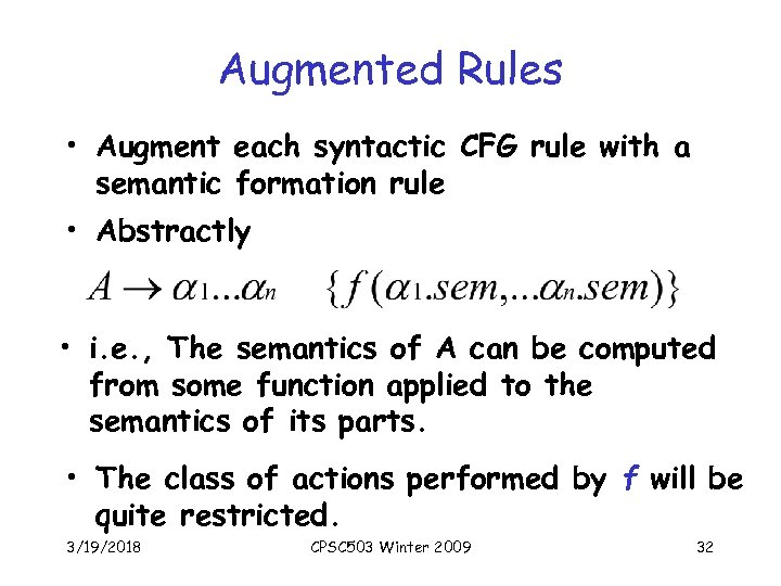 Augmented Rules • Augment each syntactic CFG rule with a semantic formation rule •