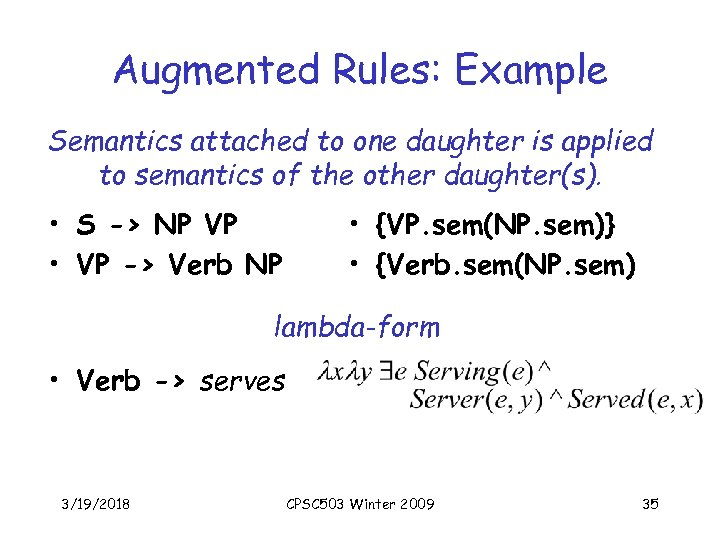 Augmented Rules: Example Semantics attached to one daughter is applied to semantics of the