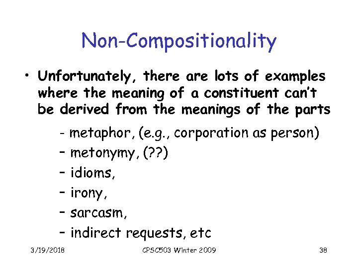 Non-Compositionality • Unfortunately, there are lots of examples where the meaning of a constituent