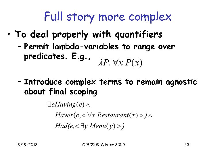 Full story more complex • To deal properly with quantifiers – Permit lambda-variables to