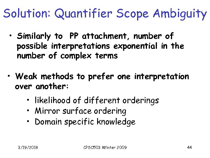 Solution: Quantifier Scope Ambiguity • Similarly to PP attachment, number of possible interpretations exponential