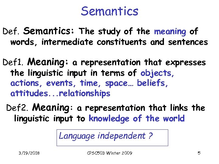 Semantics Def. Semantics: The study of the meaning of words, intermediate constituents and sentences