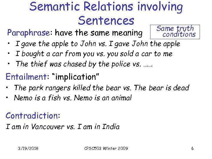 Semantic Relations involving Sentences Same truth Paraphrase: have the same meaning conditions • I