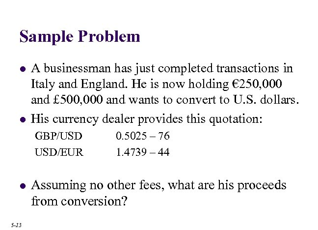 Sample Problem l l A businessman has just completed transactions in Italy and England.