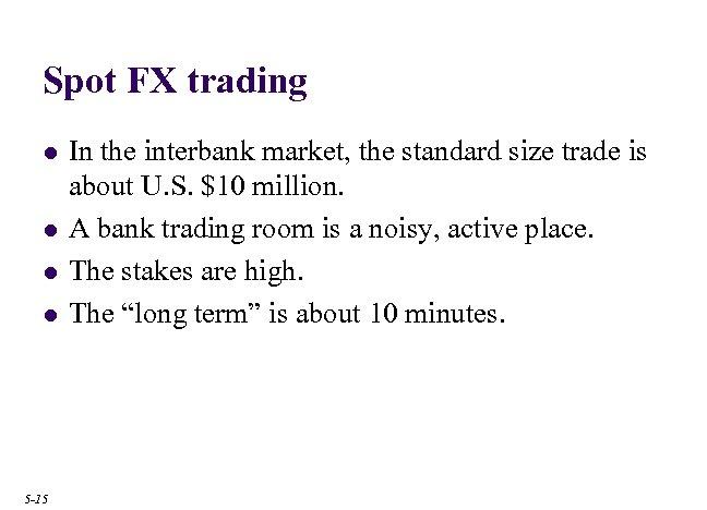 Spot FX trading l l 5 -15 In the interbank market, the standard size