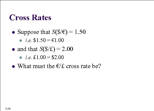 Cross Rates l Suppose that S($/€) = 1. 50 l l and that S($/£)