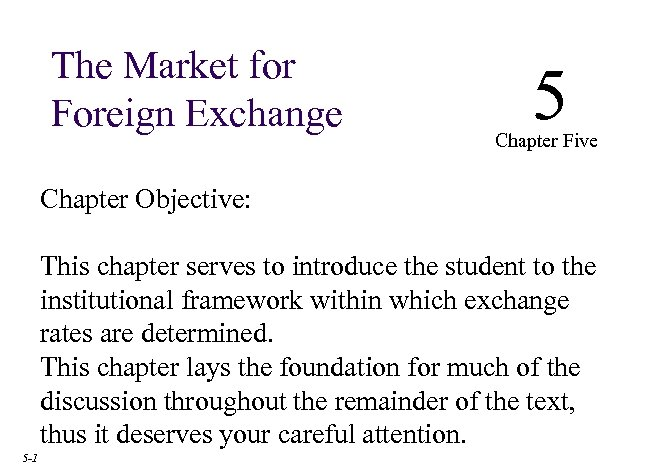 The Market for Foreign Exchange 5 Chapter Five Chapter Objective: This chapter serves to