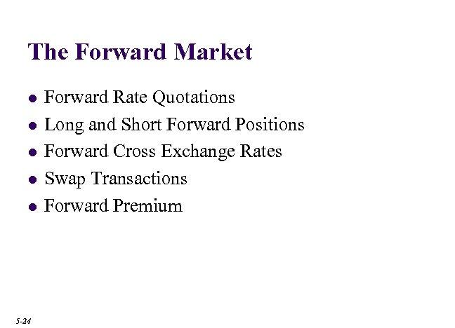 The Forward Market l l l 5 -24 Forward Rate Quotations Long and Short