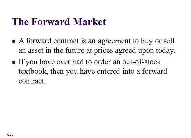 The Forward Market l l 5 -25 A forward contract is an agreement to