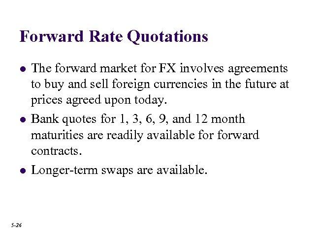 Forward Rate Quotations l l l 5 -26 The forward market for FX involves