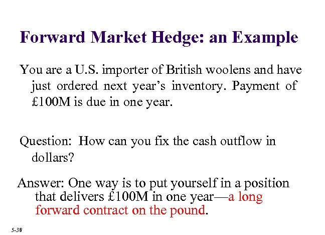 Forward Market Hedge: an Example You are a U. S. importer of British woolens