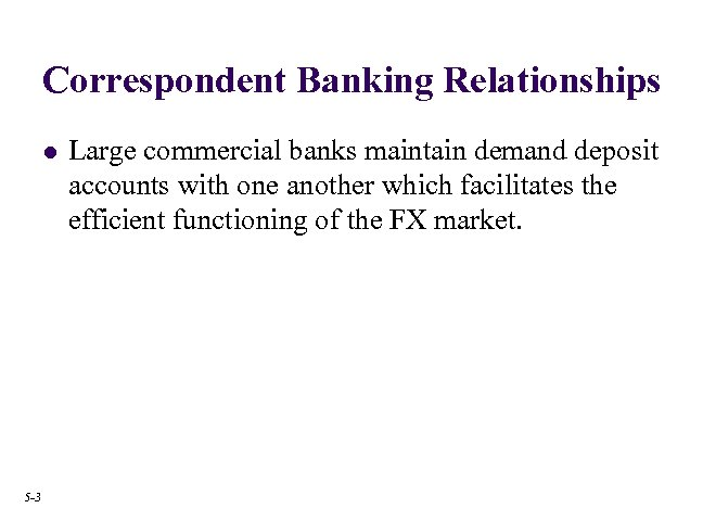 Correspondent Banking Relationships l 5 -3 Large commercial banks maintain demand deposit accounts with