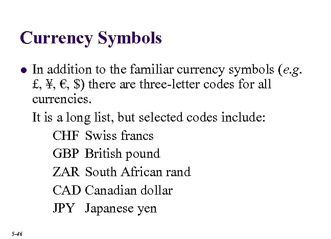 Currency Symbols l 5 -46 In addition to the familiar currency symbols (e. g.