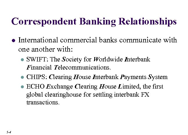 Correspondent Banking Relationships l International commercial banks communicate with one another with: l l