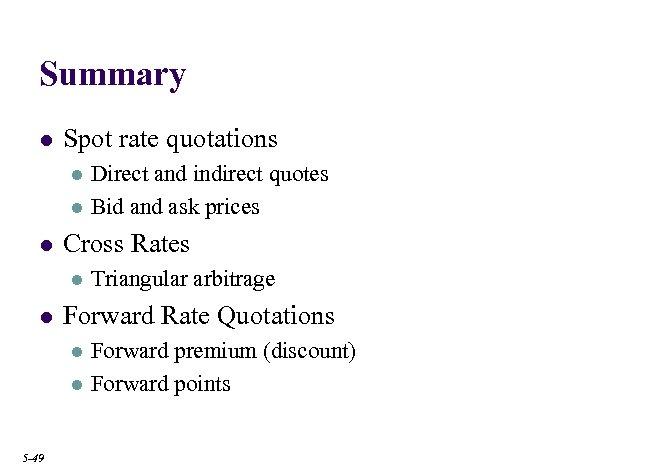 Summary l Spot rate quotations l l l Cross Rates l l Triangular arbitrage