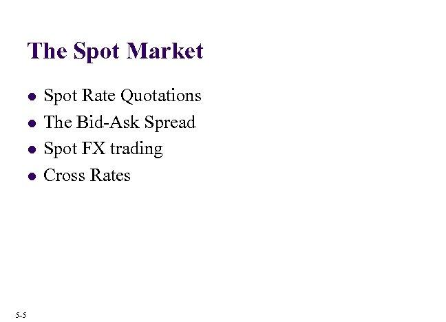 The Spot Market l l 5 -5 Spot Rate Quotations The Bid-Ask Spread Spot