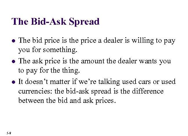 The Bid-Ask Spread l l l 5 -8 The bid price is the price