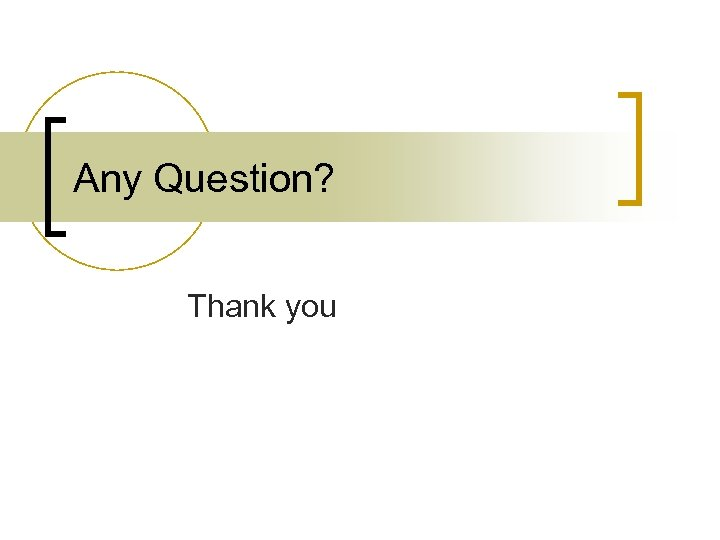 Any Question? Thank you