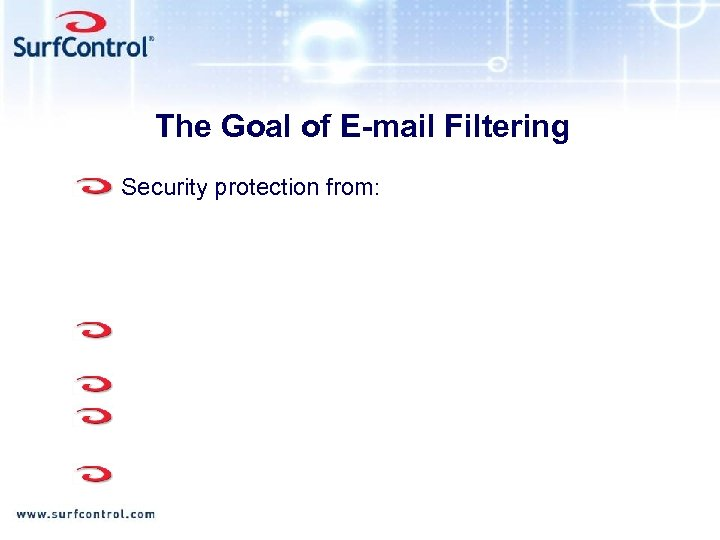 The Goal of E-mail Filtering Security protection from: