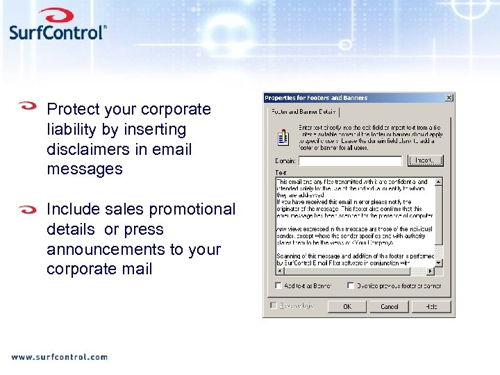 Protect your corporate liability by inserting disclaimers in email messages Include sales promotional details