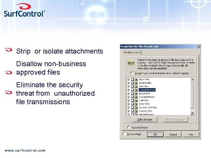 Strip or isolate attachments Disallow non-business approved files Eliminate the security threat from unauthorized