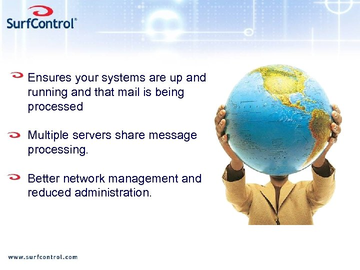 Ensures your systems are up and running and that mail is being processed Multiple