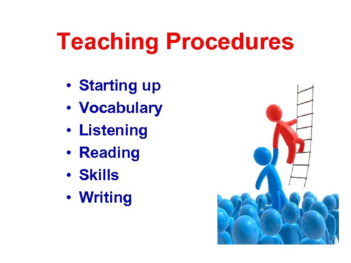 Teaching Procedures • • • Starting up Vocabulary Listening Reading Skills Writing
